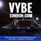VYBE LONDON 9-7-18  Friday Night Vibes w/Master Mixologist Joe Kool