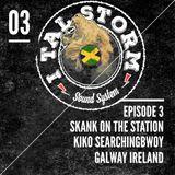 """I Tal Storm """" Skank on the Station"""".Episode 3"""