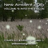 New Ambient 2015 volume 9: Into the Fields mixed by Mike G