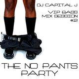 DJ CAPITAL J - THE NO PANTS PARTY [VIP BASS MIX #12]