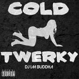 Cold Twerky DJ I'm Buddha