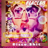 This Ain't NO PLACEBO! It's 100% pure....GRADE A...DISCO.SHIT