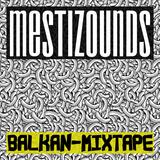 MESTIZOUNDS: Balkan Mixtape