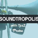 TasZ - Soundtropolis 08 (June 2017) [Proton Radio]