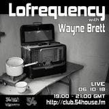 Lofrequency with Wayne Brett 06-10-18