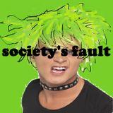 Society's Fault 3-28-14