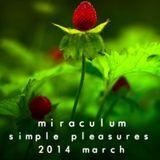 MiraculuM - Simple Pleasures 2014 March