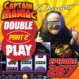 Episode 267 / Double Play Part Two