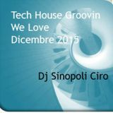 Tech House Groovin We Love  25 - 12 -  2015 Dj Sinopoli Ciro