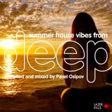 Summer House Vibes From Deep (compiled and mixed by Pavel Osipov)
