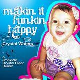 Makin it 'FUNKIN' happy - Crystal Waters (jmaxlolo crystal clear remix)