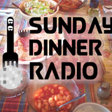 Sunday Dinner Radio ep 005