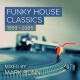 Funky House Classics Pt4 ('99-'05) - Mixed by Mark Bunn