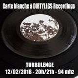 Turbulence - Spéciale Dirtylegs Recordings - 12/02/2018
