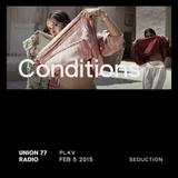Conditions @ Union 77 Radio 5.02.2015 'Seduction'