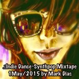 .::Indie Dance~Synthpop Mixtape 1May/2015 by Mark Dias