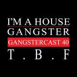 T.B.F.   GANGSTERCAST 40