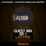 TRAP.FM - Guest Mix Ep. 1 with LazyKid