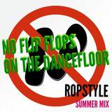 Ropstyle - No Flip Flops on the Dancefloor (summer mix)