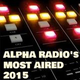 Alpha Radio's Most Aired 2015 part 1