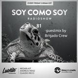 Soy Como Soy Radioshow 081 | Ibiza Global Radio | Guestmix by Brigado Crew