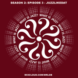 What Is Jazz? with Dj Juzzlikedat (Season 2: Episode 3)