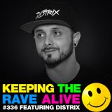 Keeping The Rave Alive Episode 336 feat. Distrix