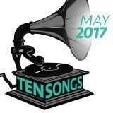 TEN SONGS - May 2017