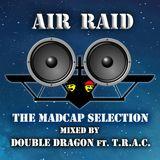 AIR RAID: The Madcap Selection ft. MC T.R.A.C. (2013)