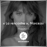 "Bon Entendeur : ""La Rencontre"", Marceau, May 2015"