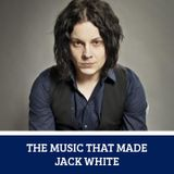 The Music That Made... Jack White
