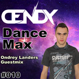 DENDY - Dance Max #010 (Guestmix by Ondrey Landers)