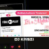 Dj Kaszi -Tinder Party, Live @Füge Play, Budapest 2018_03_14