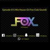 Episode 015 Mix House (DJ Fox Club Sound)