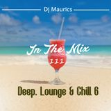 Dj Maurics - In The Mix 111 (Deep, Lounge & Chill 6)