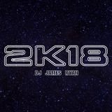 Year 2K18, Part I - DJ James Ryan