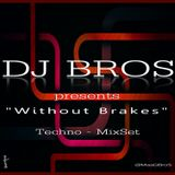 "Dj Bros presents ""Without Brakes"" a Techno - mixset. Enjoy."