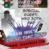 The Drive Time Show - Ian Irie interviews Ray Hayden (Opaz) 30th May 2018