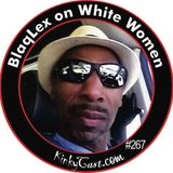 #267 - BlaqLex on White Women