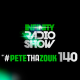 PETE THA ZOUK - INFINITY RADIO SHOW #140