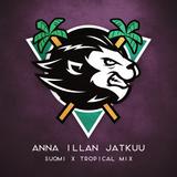 ANNA ILLAN JATKUU [Suomi x Tropical Mix 2017]