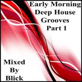 Mixed By Blick - Early Morning Deep House Grooves Part 1