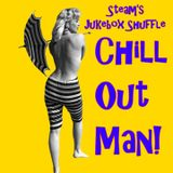 Steam's Jukebox Shuffle - Chill Out Man!