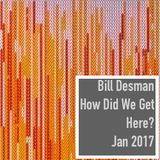 How Did We Get Here? - Monthly Podcast - January 2017