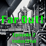 Far Out! ep. 2 Industrial with Thomas Carroll