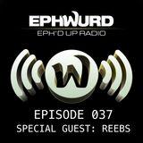 Ephwurd Presents Eph'd Up Radio Episode #037 (REEBS GUEST MIX)