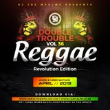 The Double Trouble Mixxtape 2019 Volume 36 Reggae Revolution Edition