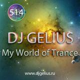 DJ GELIUS - My World of Trance #514