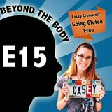 BEYOND THE BODY #15: CASEY CROMWELL - GOING GLUTEN FREE