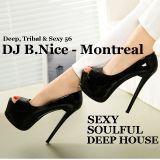 DJ B.Nice - Montreal - Deep, Tribal & Sexy 56 (**The SEXIEST SOULFUL Deep House !!! **)